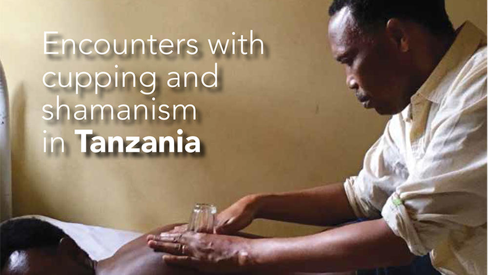 Encounters with Cupping and Shamanism in Tanzania